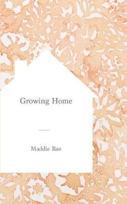 Growing Home by Maddie Rae