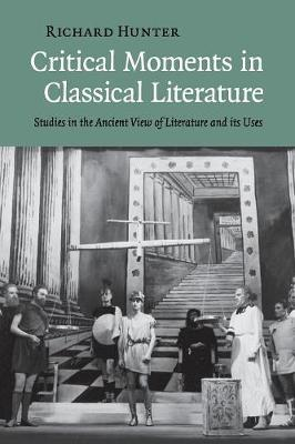 Critical Moments in Classical Literature by Richard Hunter