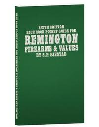 Sixth Edition Blue Book Pocket Guide for Remington Firearms & Values by S P Fjestad