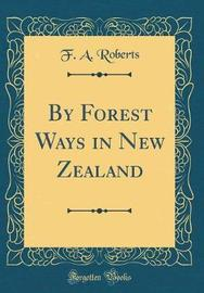 By Forest Ways in New Zealand (Classic Reprint) by F A Roberts image