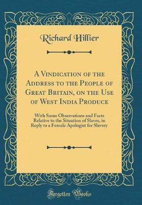 A Vindication of the Address to the People of Great Britain, on the Use of West India Produce by Richard Hillier image