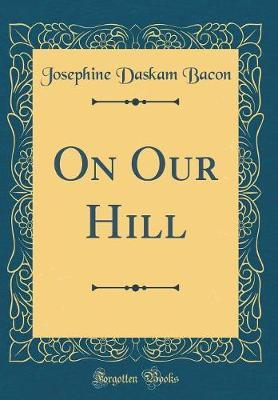 On Our Hill (Classic Reprint) by Josephine Daskam Bacon