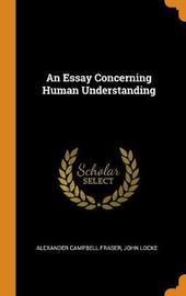 An Essay Concerning Human Understanding by Alexander Campbell Fraser