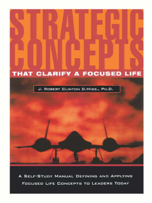 Strategic Concepts That Clarify a Focused Life by Dr J. Robert Clinton image