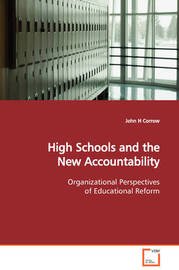 High Schools and the New Accountability Organizational Perspectives of Educational Reform by John H Corrow image