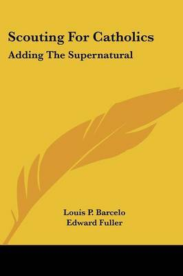 Scouting for Catholics: Adding the Supernatural by Edward Fuller image