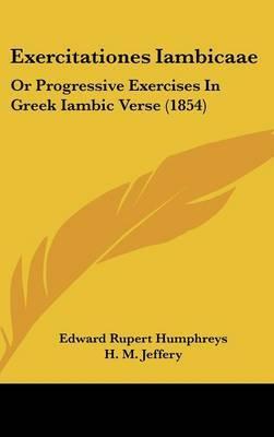 Exercitationes Iambicaae: Or Progressive Exercises in Greek Iambic Verse (1854) by Edward Rupert Humphreys image