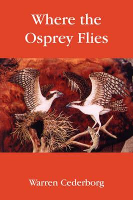 Where the Osprey Flies by Warren Cederborg