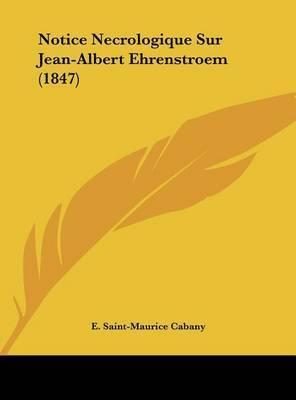 Notice Necrologique Sur Jean-Albert Ehrenstroem (1847) by E Saint Maurice Cabany