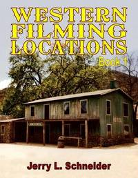 Western Filming Locations Book 1 by Jerry L Schneider