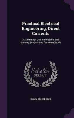 Practical Electrical Engineering, Direct Currents by Harry George Cisin image