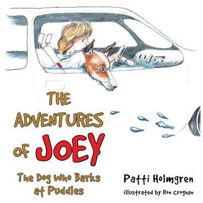 The Adventures of Joey, the Dog Who Barks at Puddles by Patti Holmgren