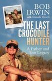 The Last Crocodile Hunter by Amanda French