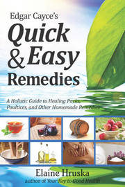 Edgar Cayce's Quick and Easy Remedies by Elaine Hruska