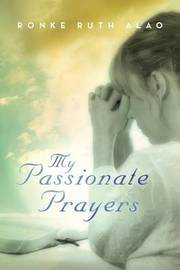 My Passionate Prayers by Ronke Ruth Alao