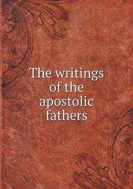 The Writings of the Apostolic Fathers by Alexander Roberts