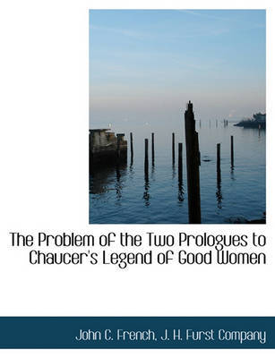 The Problem of the Two Prologues to Chaucer's Legend of Good Women by John C French image