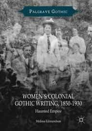 Women's Colonial Gothic Writing, 1850-1930 by Melissa Edmundson