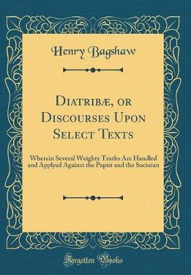 Diatrib�, or Discourses Upon Select Texts by Henry Bagshaw image