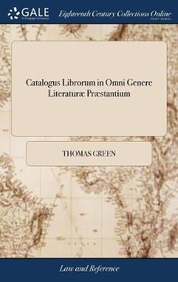 Catalogus Librorum in Omni Genere Literatur� Pr�stantium by Thomas Green image