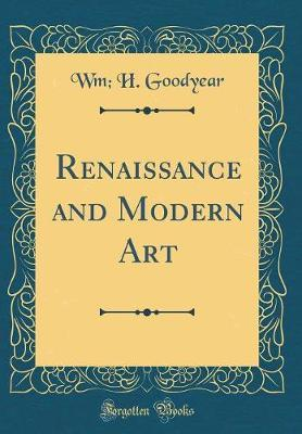 Renaissance and Modern Art (Classic Reprint) by Wm H Goodyear image