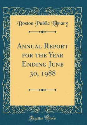 Annual Report for the Year Ending June 30, 1988 (Classic Reprint) by Boston Public Library