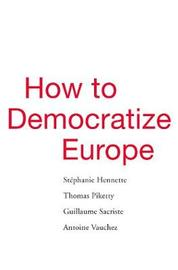 How to Democratize Europe by Stephanie Hennette
