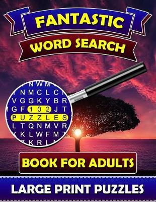 Fantastic Word Search Books for Adults (Large Print Puzzles) by Big Font Word Search Publications