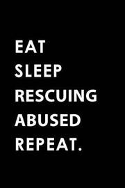 Eat Sleep Rescuing Abused Repeat by Big Dreams Publishing