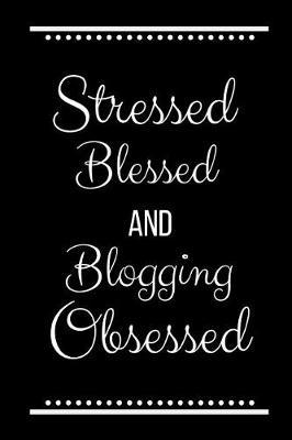 Stressed Blessed Blogging Obsessed by Cool Journals Press