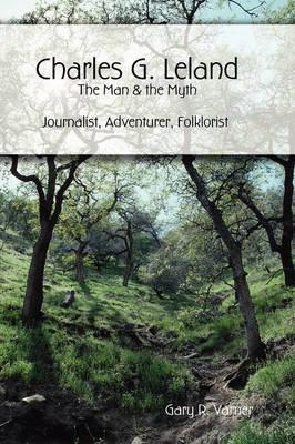 Charles G. Leland: The Man & the Myth by writer Gary R. Varner image