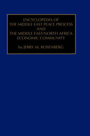 Encyclopedia of the Middle East Peace Process and the Middle East/North African Economic Community by Rosenberg