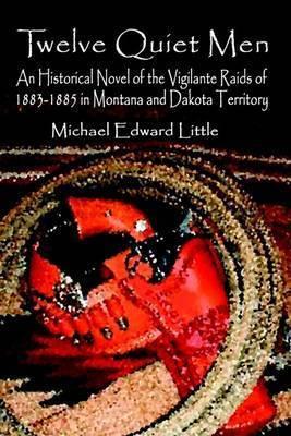 Twelve Quiet Men by Michael Edward Little