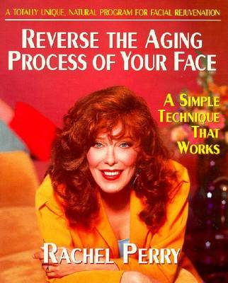 Reverse the Aging Process of Your Face: A Simple Technique That Works by Rachel Perry