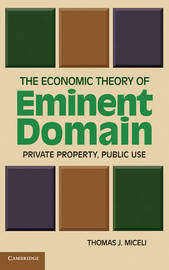 The Economic Theory of Eminent Domain by Thomas J Miceli