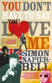 You Don't Have To Say You Love Me by Simon Napier-Bell