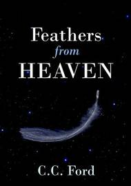 Feathers from Heaven by C C Ford