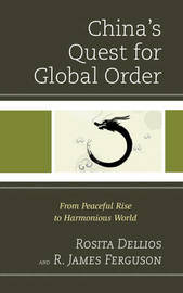 China's Quest for Global Order by Rosita Dellios