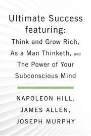 Ultimate Success Featuring: Think and Grow Rich, as a Man Thinketh, and the Power of Your Subconscious Mind by Napoleon Hill