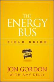 The Energy Bus Field Guide by Jon Gordon