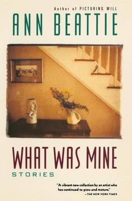 What Was Mine by Ann Beattie image