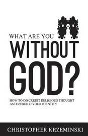 What Are You Without God? by Christopher Krzeminski