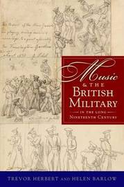 Music & the British Military in the Long Nineteenth Century by Trevor Herbert