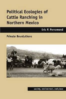 Political Ecologies of Cattle Ranching in Northern Mexico