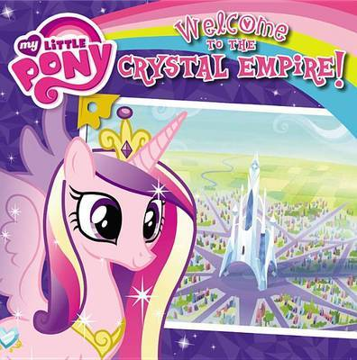 My Little Pony: Welcome to the Crystal Empire! by Olivia London image