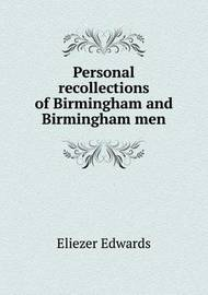 Personal Recollections of Birmingham and Birmingham Men by Eliezer Edwards