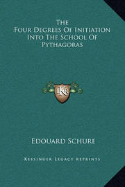 The Four Degrees of Initiation Into the School of Pythagoras by Edouard Schure