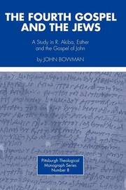 Fourth Gospel and the Jews by John Bowman