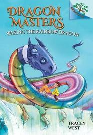 Waking the Rainbow Dragon: A Branches Book (Dragon Masters #10) by Tracey West