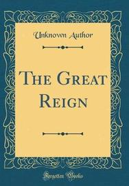 The Great Reign (Classic Reprint) by Unknown Author image